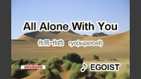 All Alone With You